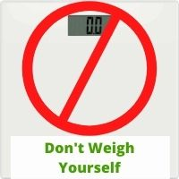 Do not weigh yourself