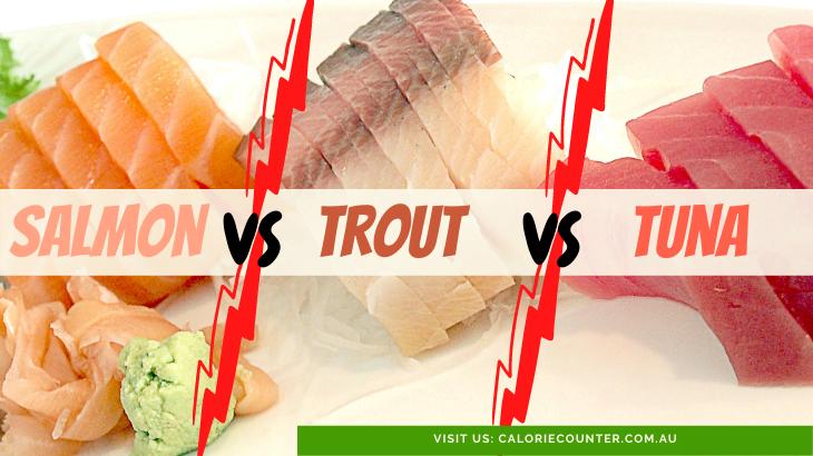 Trout VS Tuna VS Salmon