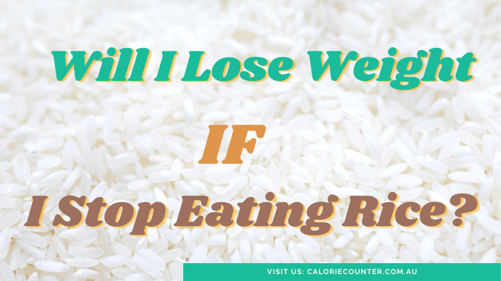 Will I lose weight if I stop eating rice